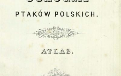 Oologia ptaków polskich napisana wspólnie z Konstantym Tyzenhauzem